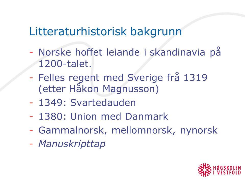 Litteraturhistorisk bakgrunn -Norske hoffet leiande i skandinavia på 1200-talet. -Felles regent med Sverige frå 1319 (etter Håkon Magnusson) -1349: Sv