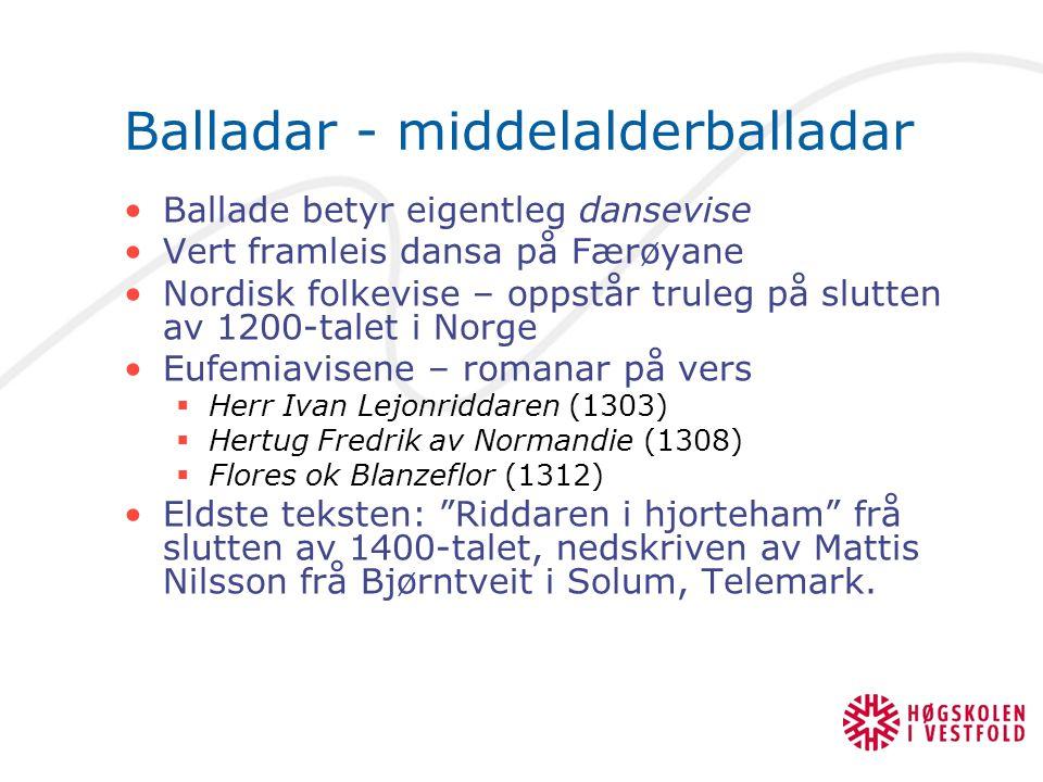 Balladar - middelalderballadar Ballade betyr eigentleg dansevise Vert framleis dansa på Færøyane Nordisk folkevise – oppstår truleg på slutten av 1200