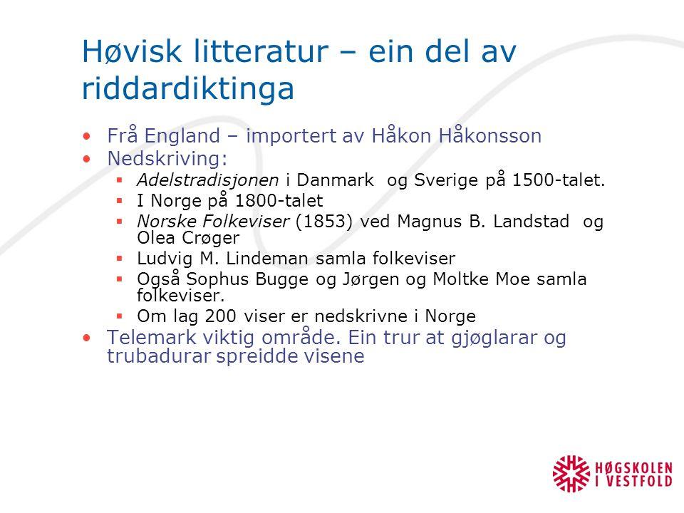 Høvisk litteratur – ein del av riddardiktinga Frå England – importert av Håkon Håkonsson Nedskriving:  Adelstradisjonen i Danmark og Sverige på 1500-