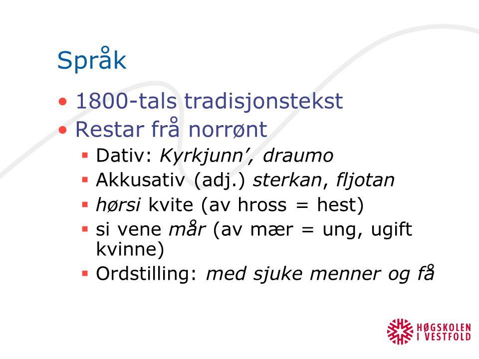 Språk 1800-tals tradisjonstekst Restar frå norrønt  Dativ: Kyrkjunn', draumo  Akkusativ (adj.) sterkan, fljotan  hørsi kvite (av hross = hest)  si