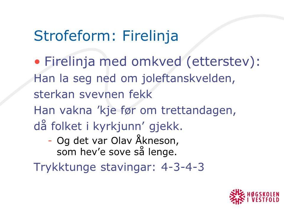 Strofeform: Firelinja Firelinja med omkved (etterstev): Han la seg ned om joleftanskvelden, sterkan svevnen fekk Han vakna 'kje før om trettandagen, d