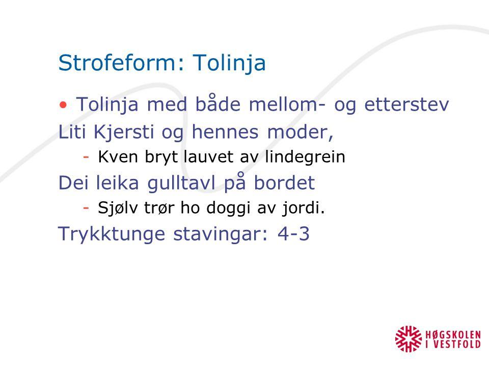 Strofeform: Tolinja Tolinja med både mellom- og etterstev Liti Kjersti og hennes moder, -Kven bryt lauvet av lindegrein Dei leika gulltavl på bordet -