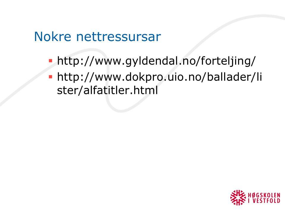 Nokre nettressursar  http://www.gyldendal.no/forteljing/  http://www.dokpro.uio.no/ballader/li ster/alfatitler.html