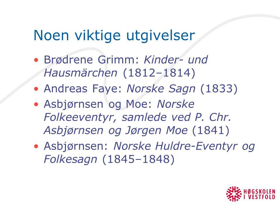 Noen viktige utgivelser Brødrene Grimm: Kinder- und Hausmärchen (1812–1814) Andreas Faye: Norske Sagn (1833) Asbjørnsen og Moe: Norske Folkeeventyr, s