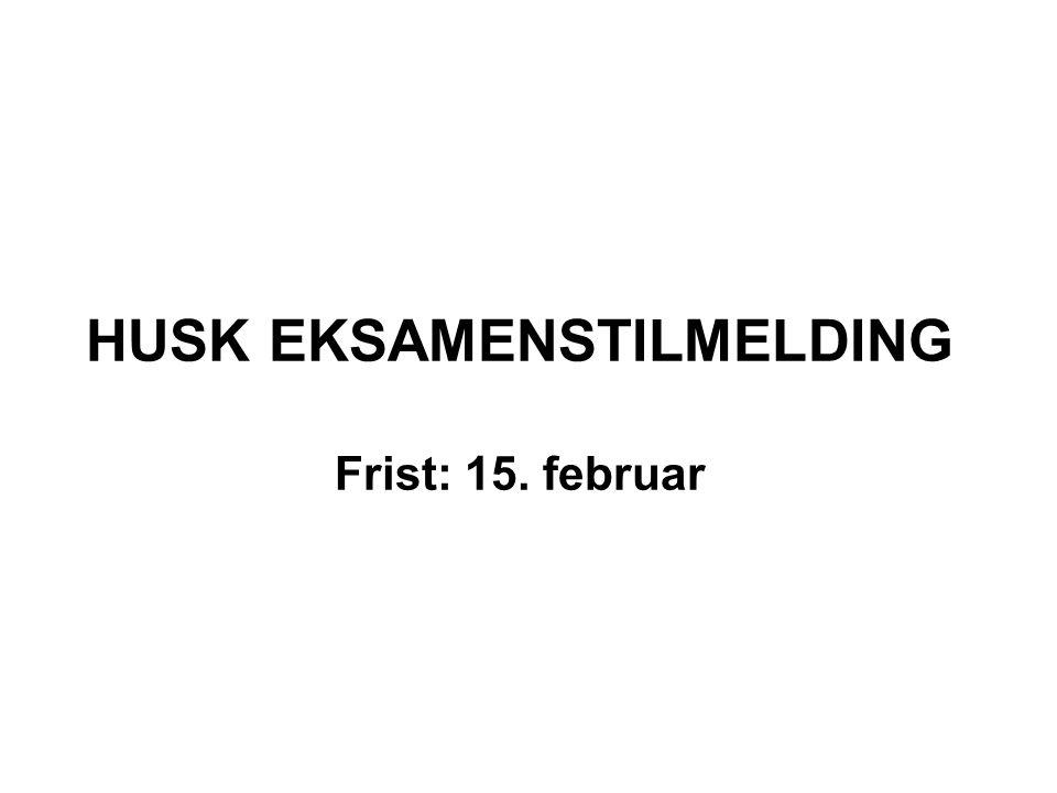 HUSK EKSAMENSTILMELDING Frist: 15. februar
