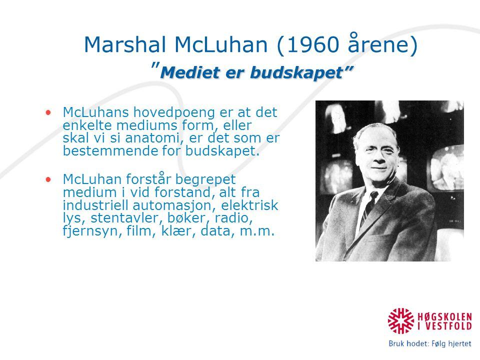 Mediet er budskapet Marshal McLuhan (1960 årene) Mediet er budskapet McLuhans hovedpoeng er at det enkelte mediums form, eller skal vi si anatomi, er det som er bestemmende for budskapet.