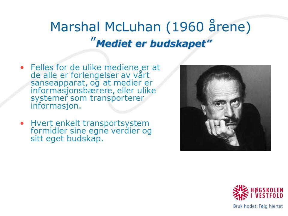 Mediet er budskapet Marshal McLuhan (1960 årene) Mediet er budskapet Felles for de ulike mediene er at de alle er forlengelser av vårt sanseapparat, og at medier er informasjonsbærere, eller ulike systemer som transporterer informasjon.