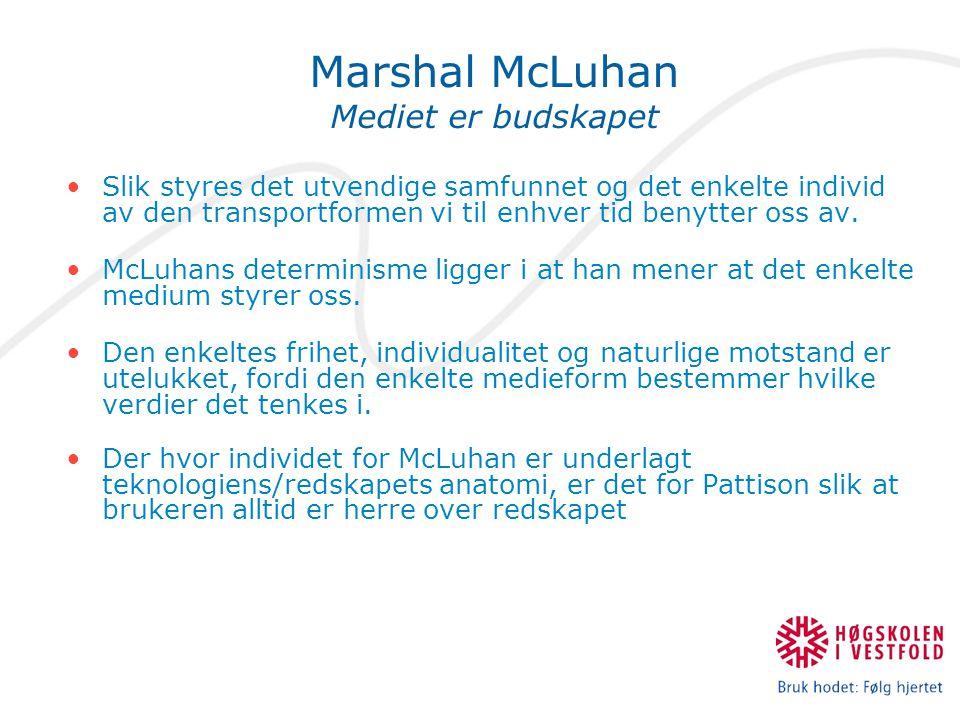 Marshal McLuhan Mediet er budskapet Slik styres det utvendige samfunnet og det enkelte individ av den transportformen vi til enhver tid benytter oss av.