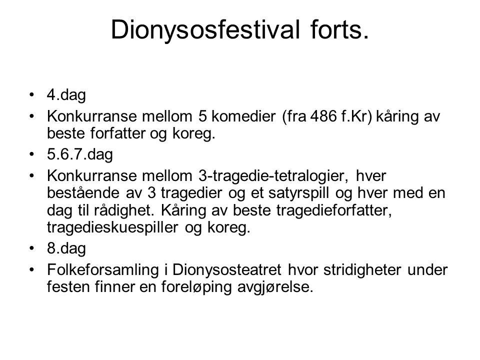 Dionysosfestival forts. 4.dag Konkurranse mellom 5 komedier (fra 486 f.Kr) kåring av beste forfatter og koreg. 5.6.7.dag Konkurranse mellom 3-tragedie