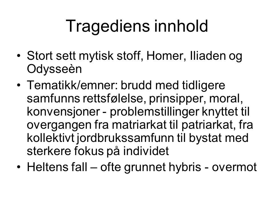 Tragediens innhold Stort sett mytisk stoff, Homer, Iliaden og Odysseèn Tematikk/emner: brudd med tidligere samfunns rettsfølelse, prinsipper, moral, k
