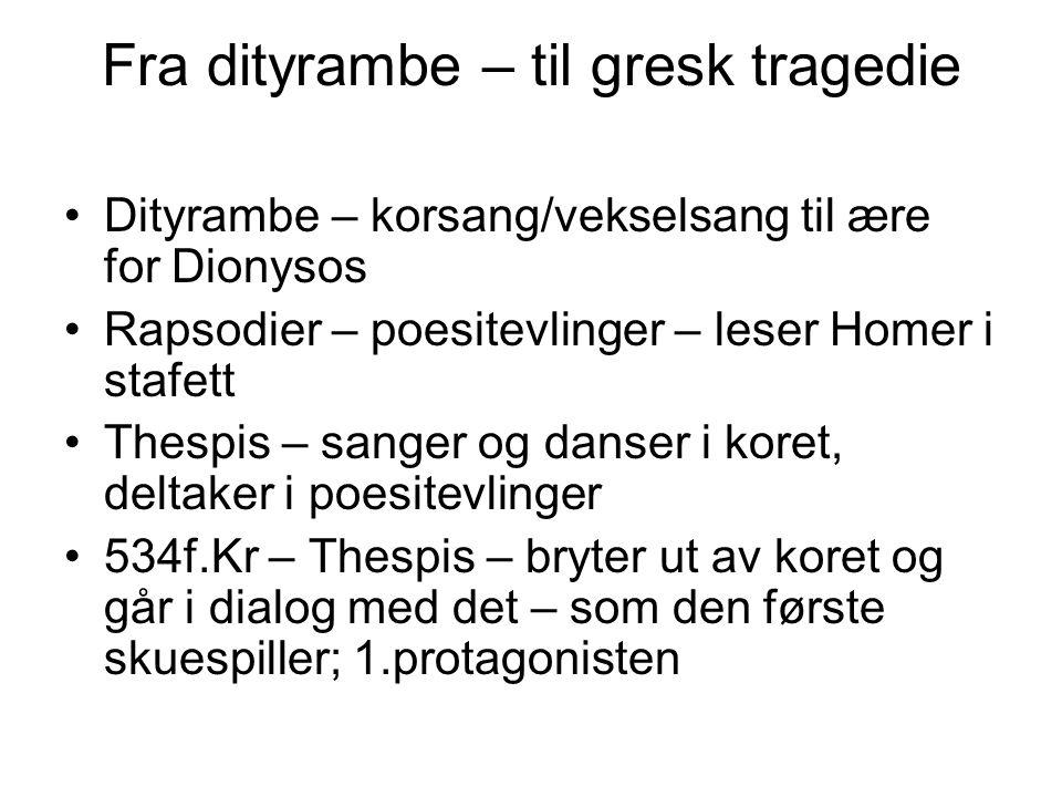 Fra dityrambe – til gresk tragedie Dityrambe – korsang/vekselsang til ære for Dionysos Rapsodier – poesitevlinger – leser Homer i stafett Thespis – sa