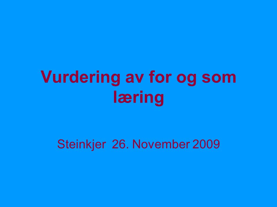 Vurdering av for og som læring Steinkjer 26. November 2009