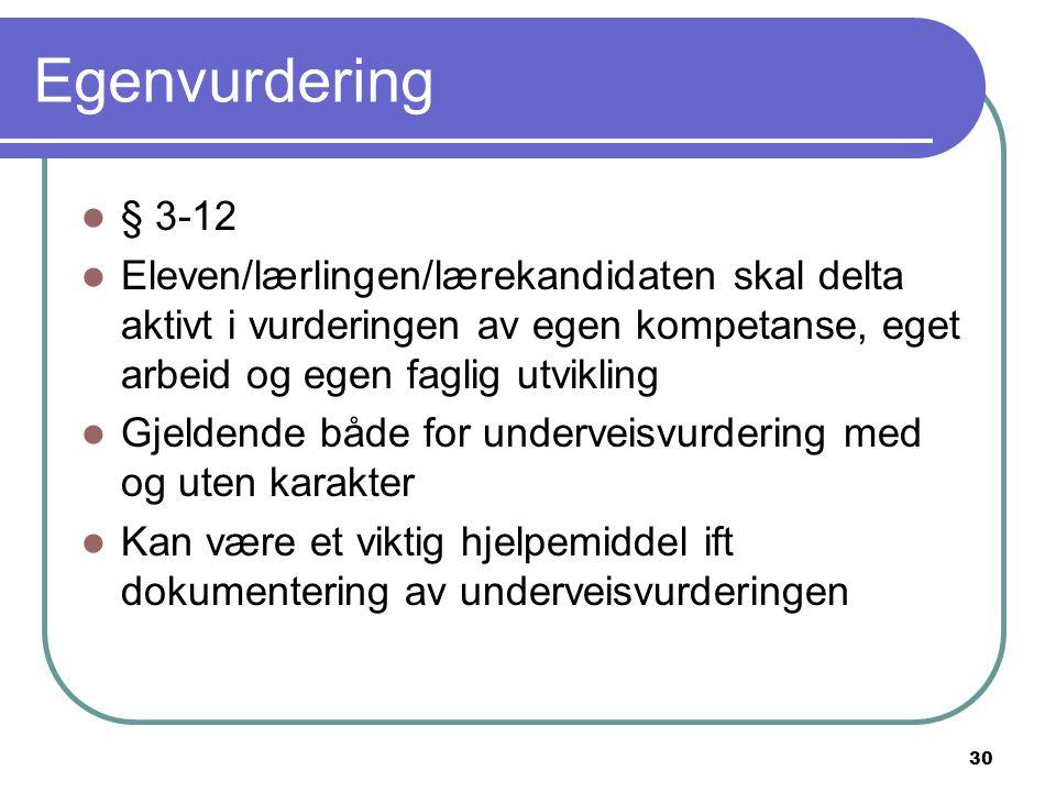 30 Egenvurdering § 3-12 Eleven/lærlingen/lærekandidaten skal delta aktivt i vurderingen av egen kompetanse, eget arbeid og egen faglig utvikling Gjeld