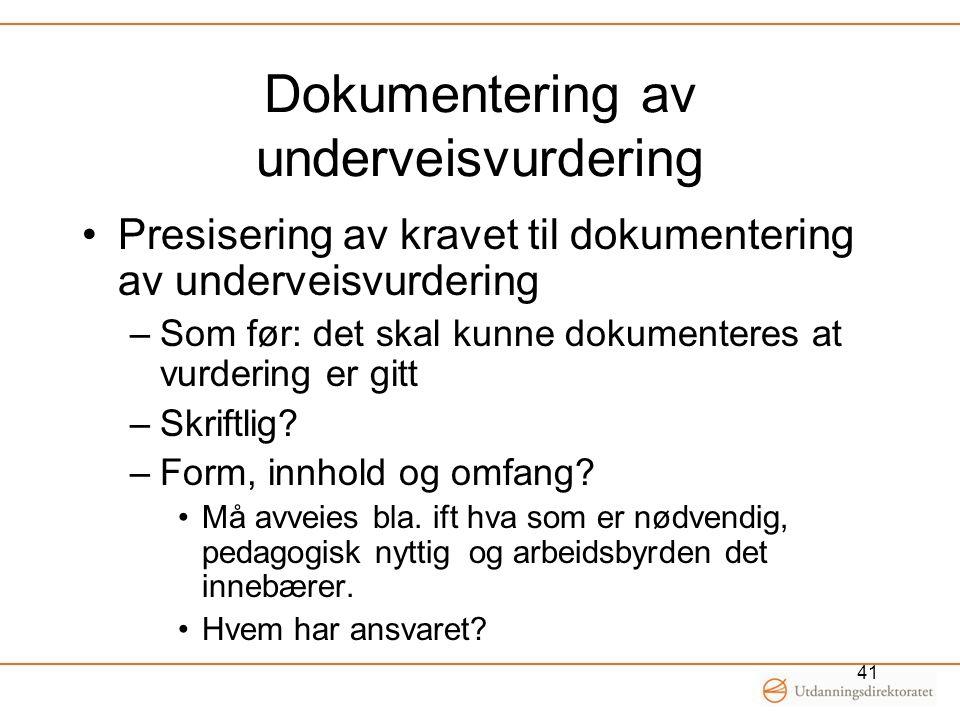 41 Dokumentering av underveisvurdering Presisering av kravet til dokumentering av underveisvurdering –Som før: det skal kunne dokumenteres at vurderin