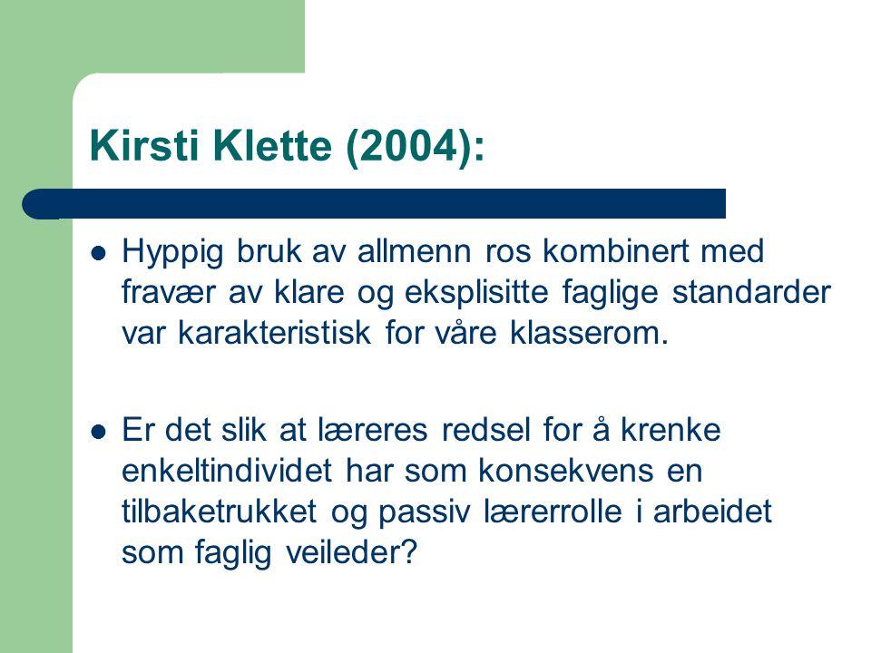 Kirsti Klette (2004): Hyppig bruk av allmenn ros kombinert med fravær av klare og eksplisitte faglige standarder var karakteristisk for våre klasserom