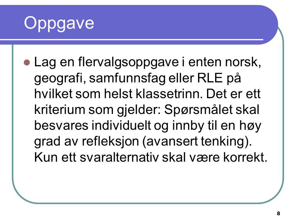 8 Oppgave Lag en flervalgsoppgave i enten norsk, geografi, samfunnsfag eller RLE på hvilket som helst klassetrinn. Det er ett kriterium som gjelder: S