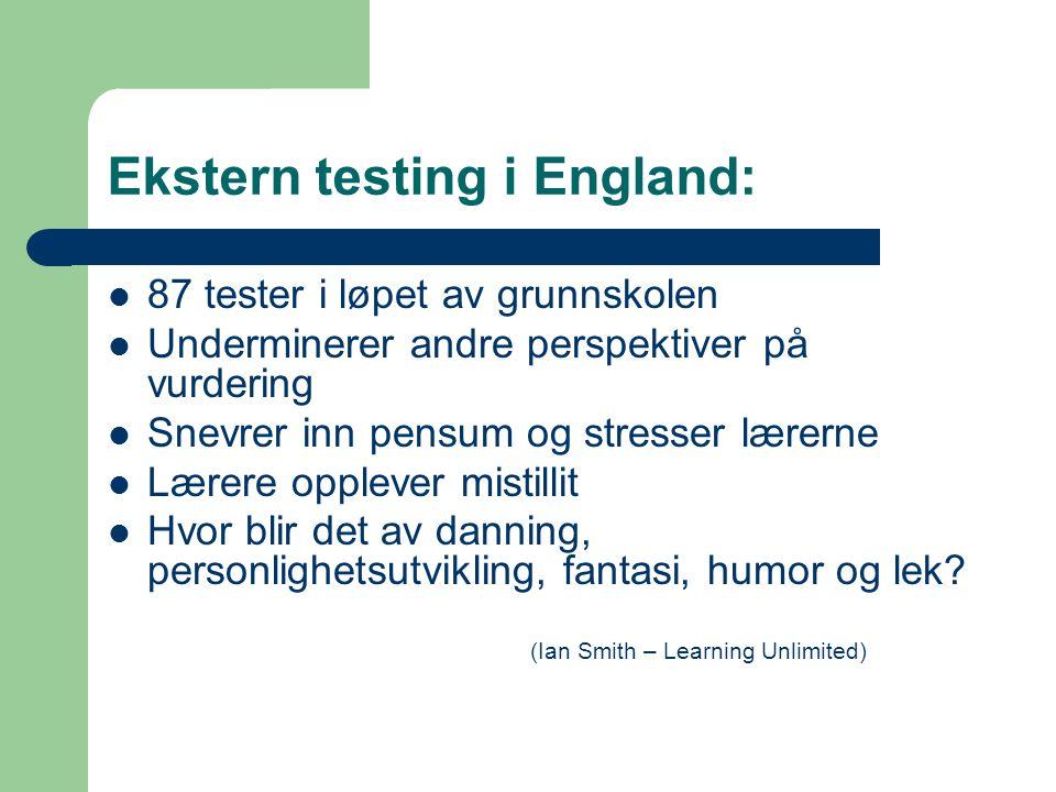 Ekstern testing i England: 87 tester i løpet av grunnskolen Underminerer andre perspektiver på vurdering Snevrer inn pensum og stresser lærerne Lærere