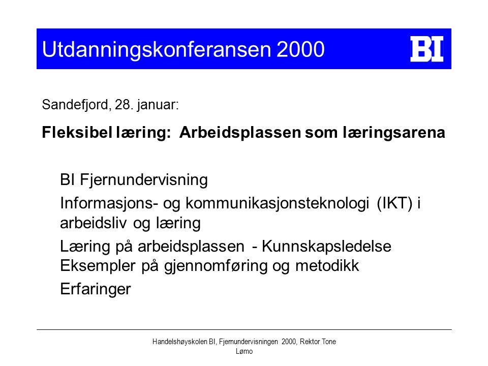 Handelshøyskolen BI, Fjernundervisningen 2000, Rektor Tone Lømo Utdanningskonferansen 2000 Sandefjord, 28. januar: Fleksibel læring: Arbeidsplassen so