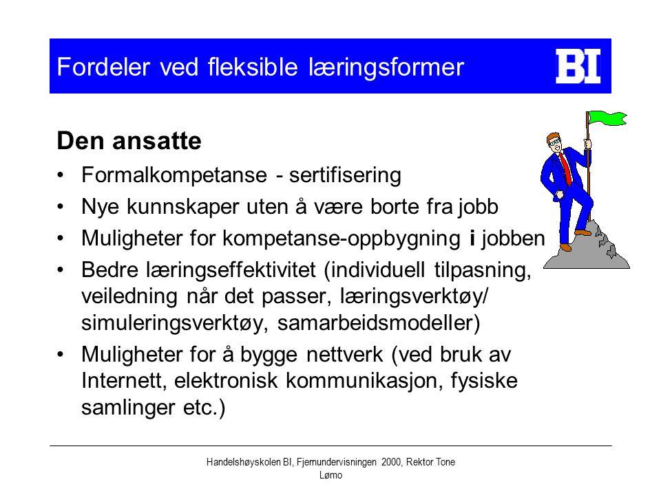 Handelshøyskolen BI, Fjernundervisningen 2000, Rektor Tone Lømo Fordeler ved fleksible læringsformer Den ansatte Formalkompetanse - sertifisering Nye
