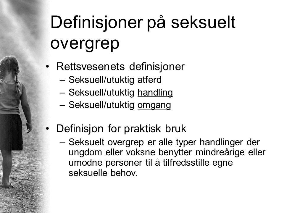 Definisjoner på seksuelt overgrep Rettsvesenets definisjoner –Seksuell/utuktig atferd –Seksuell/utuktig handling –Seksuell/utuktig omgang Definisjon f