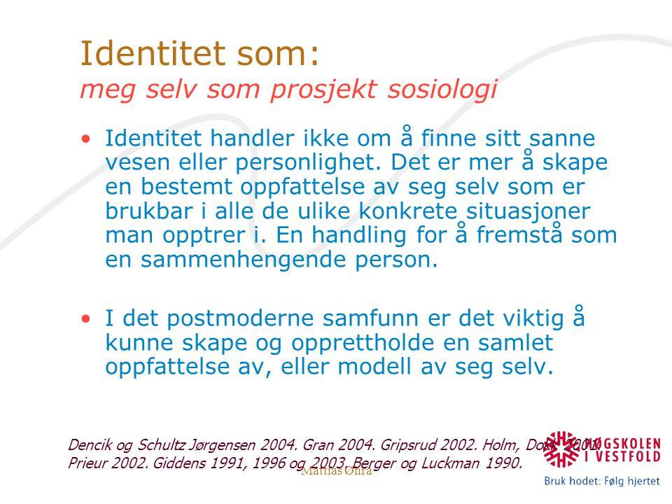 Mattias Øhra Identitet som: meg selv som prosjekt sosiologi Identitet handler ikke om å finne sitt sanne vesen eller personlighet. Det er mer å skape