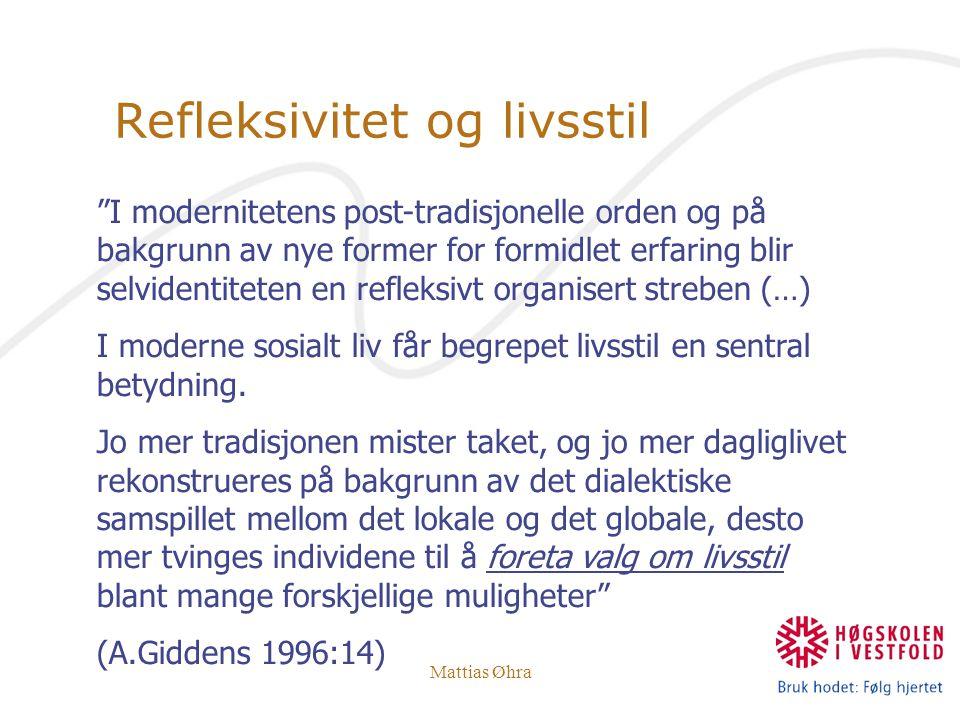 """Mattias Øhra Refleksivitet og livsstil """"I modernitetens post-tradisjonelle orden og på bakgrunn av nye former for formidlet erfaring blir selvidentite"""