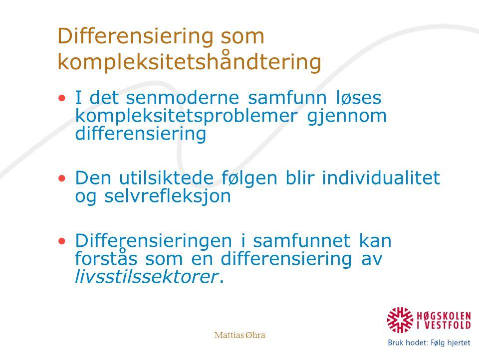 Mattias Øhra Differensiering som kompleksitetshåndtering I det senmoderne samfunn løses kompleksitetsproblemer gjennom differensiering Den utilsiktede