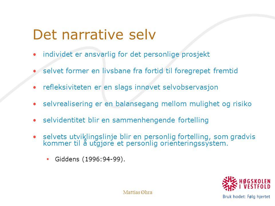 Mattias Øhra Det narrative selv individet er ansvarlig for det personlige prosjekt selvet former en livsbane fra fortid til foregrepet fremtid refleks