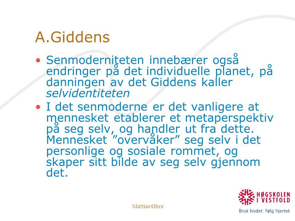 Mattias Øhra A.Giddens Senmoderniteten innebærer også endringer på det individuelle planet, på danningen av det Giddens kaller selvidentiteten I det s
