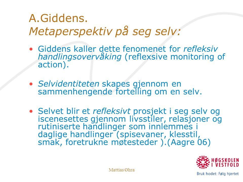Mattias Øhra A.Giddens. Metaperspektiv på seg selv: Giddens kaller dette fenomenet for refleksiv handlingsovervåking (reflexsive monitoring of action)