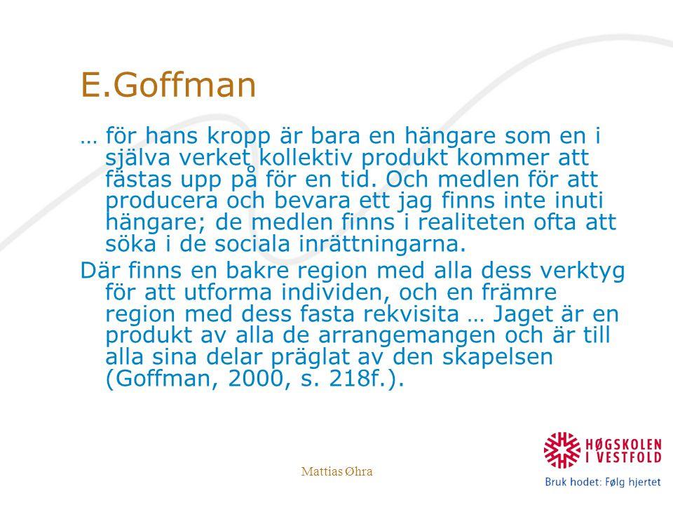 Mattias Øhra E.Goffman … för hans kropp är bara en hängare som en i själva verket kollektiv produkt kommer att fästas upp på för en tid. Och medlen fö