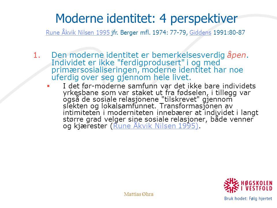 Mattias Øhra 1.Den moderne identitet er bemerkelsesverdig åpen. Individet er ikke