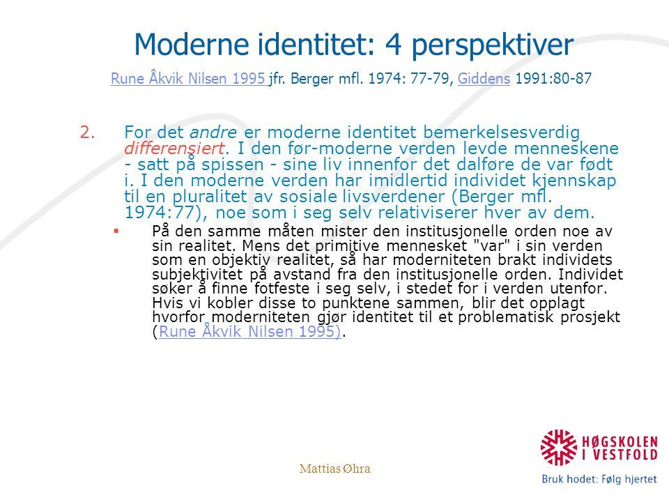 Mattias Øhra 2.For det andre er moderne identitet bemerkelsesverdig differensiert. I den før-moderne verden levde menneskene - satt på spissen - sine