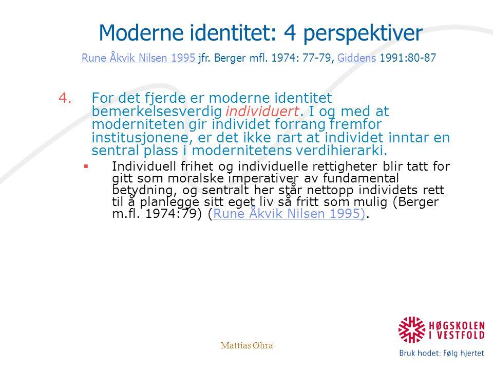 Mattias Øhra 4.For det fjerde er moderne identitet bemerkelsesverdig individuert. I og med at moderniteten gir individet forrang fremfor institusjonen