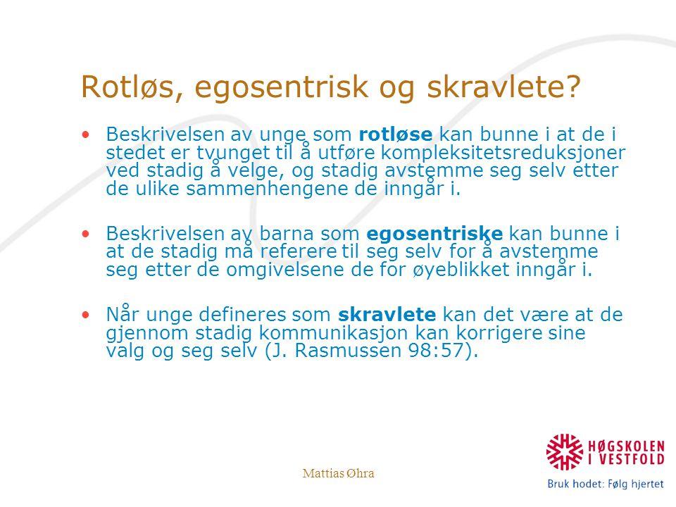 Mattias Øhra Rotløs, egosentrisk og skravlete? Beskrivelsen av unge som rotløse kan bunne i at de i stedet er tvunget til å utføre kompleksitetsreduks