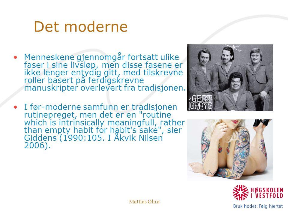 Mattias Øhra Det moderne Menneskene gjennomgår fortsatt ulike faser i sine livsløp, men disse fasene er ikke lenger entydig gitt, med tilskrevne rolle
