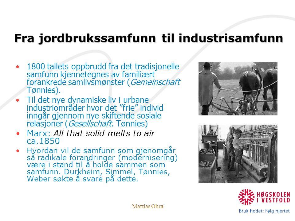 Mattias Øhra 1800 tallets oppbrudd fra det tradisjonelle samfunn kjennetegnes av familiært forankrede samlivsmønster (Gemeinschaft Tønnies). Til det n
