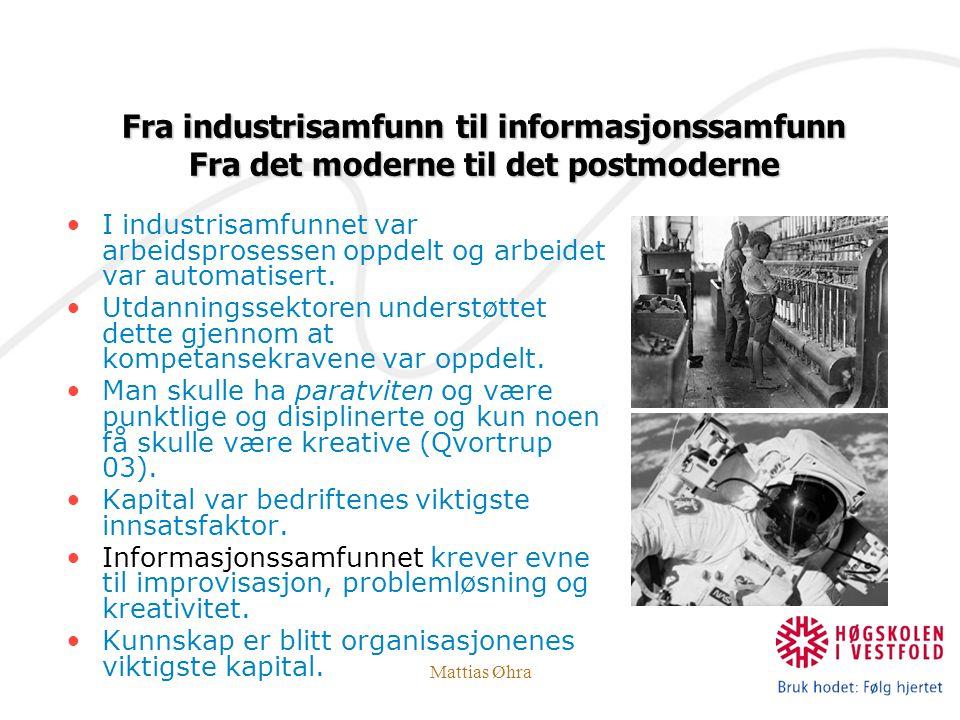 Mattias Øhra I industrisamfunnet var arbeidsprosessen oppdelt og arbeidet var automatisert. Utdanningssektoren understøttet dette gjennom at kompetans