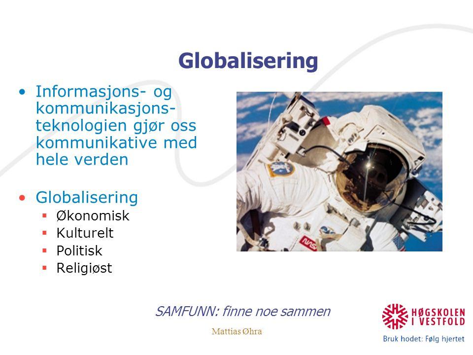 Mattias Øhra Globalisering SAMFUNN: finne noe sammen Informasjons- og kommunikasjons- teknologien gjør oss kommunikative med hele verden Globalisering