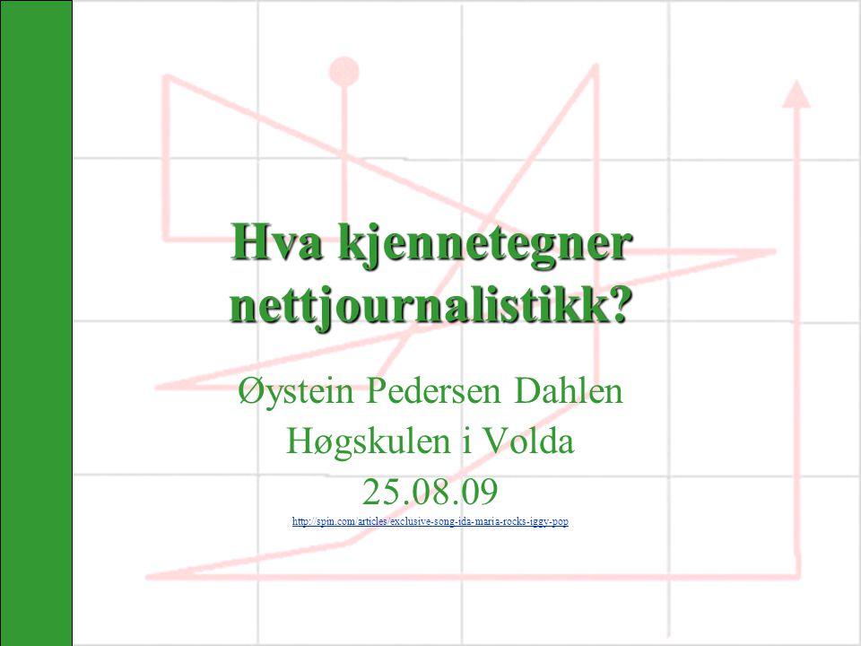 Hva kjennetegner nettjournalistikk? Øystein Pedersen Dahlen Høgskulen i Volda 25.08.09 http://spin.com/articles/exclusive-song-ida-maria-rocks-iggy-po