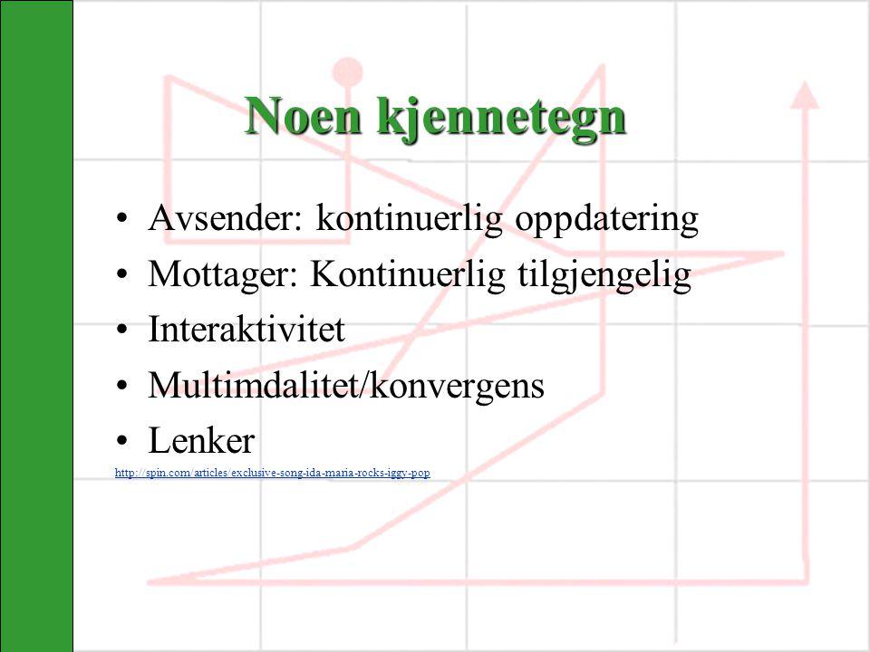 Noen kjennetegn Avsender: kontinuerlig oppdatering Mottager: Kontinuerlig tilgjengelig Interaktivitet Multimdalitet/konvergens Lenker http://spin.com/