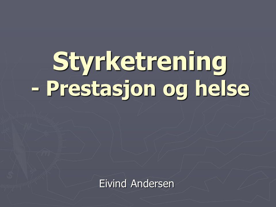 Styrketrening - Prestasjon og helse Eivind Andersen