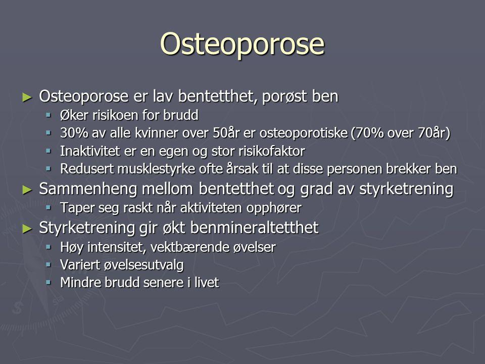 Osteoporose ► Osteoporose er lav bentetthet, porøst ben  Øker risikoen for brudd  30% av alle kvinner over 50år er osteoporotiske (70% over 70år) 
