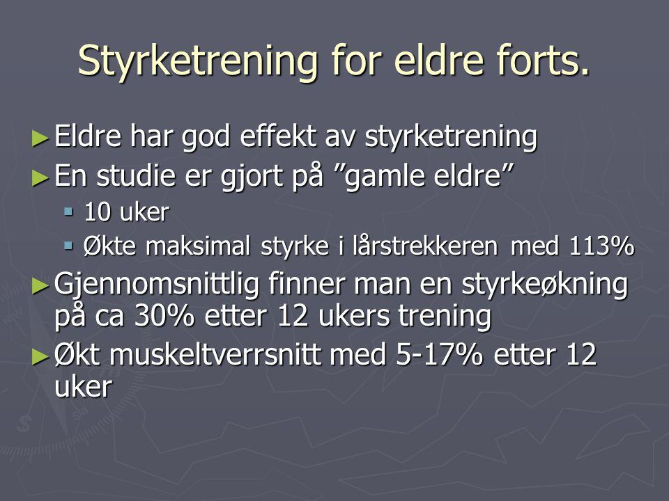 """Styrketrening for eldre forts. ► Eldre har god effekt av styrketrening ► En studie er gjort på """"gamle eldre""""  10 uker  Økte maksimal styrke i lårstr"""