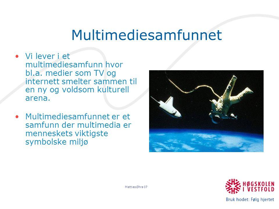 Mattias Øhra 07 Multimediesamfunnet Vi lever i et multimediesamfunn hvor bl.a.