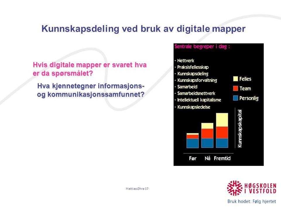 Mattias Øhra 07 Kunnskapsdeling ved bruk av digitale mapper Hvis digitale mapper er svaret hva er da spørsmålet.