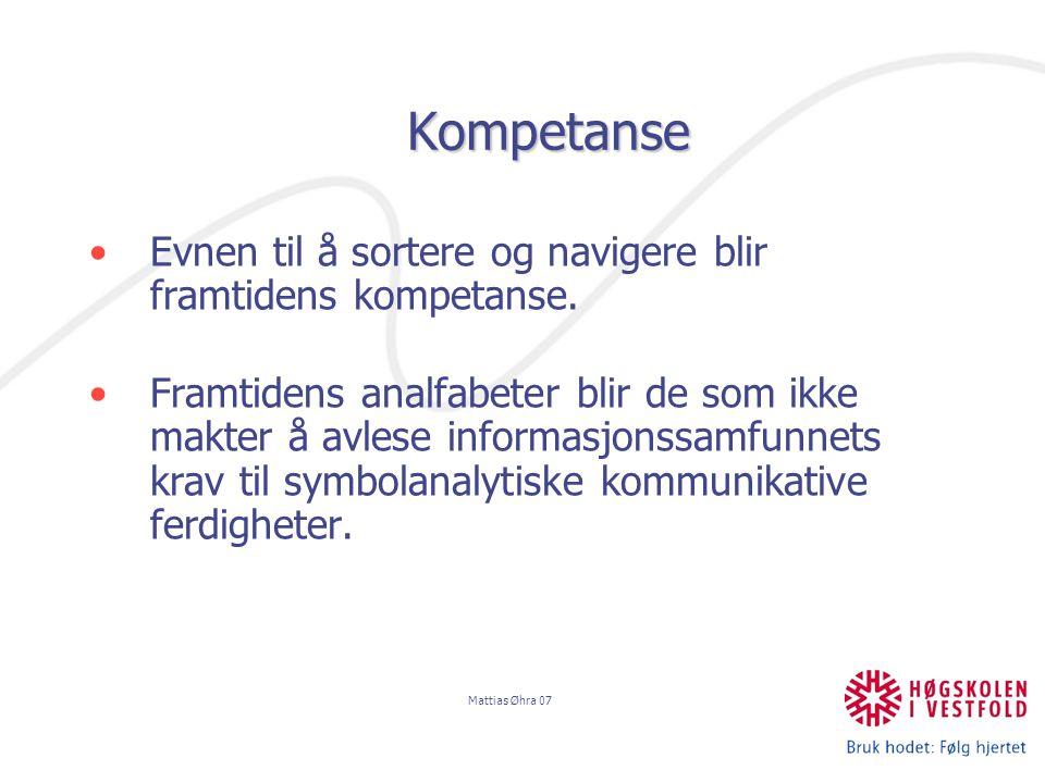 Mattias Øhra 07 Kompetanse Evnen til å sortere og navigere blir framtidens kompetanse.