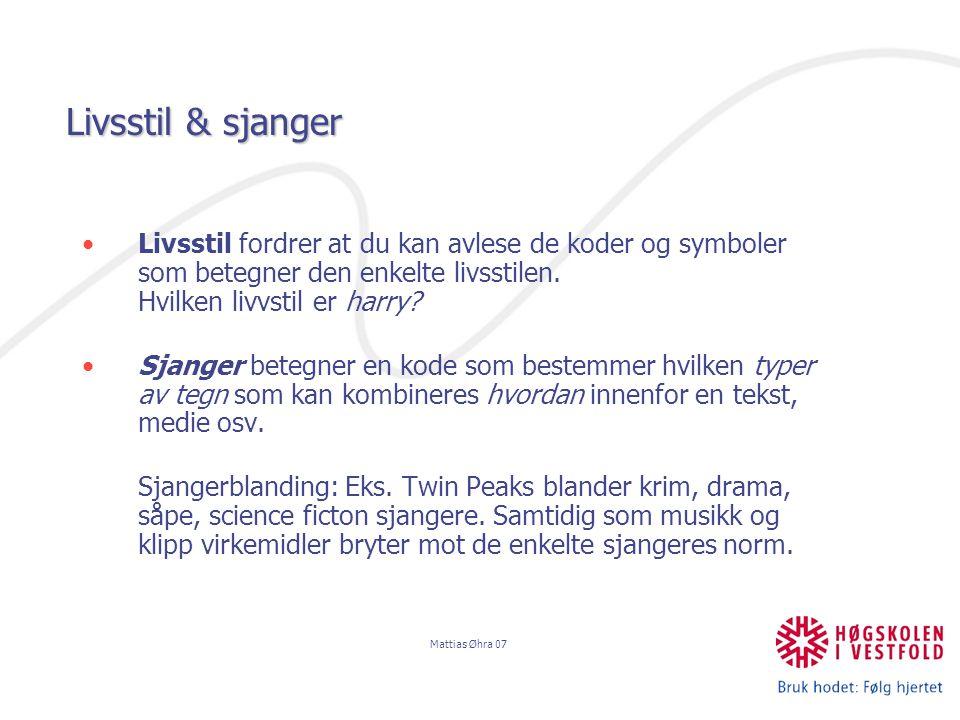 Mattias Øhra 07 Livsstil & sjanger Livsstil fordrer at du kan avlese de koder og symboler som betegner den enkelte livsstilen.