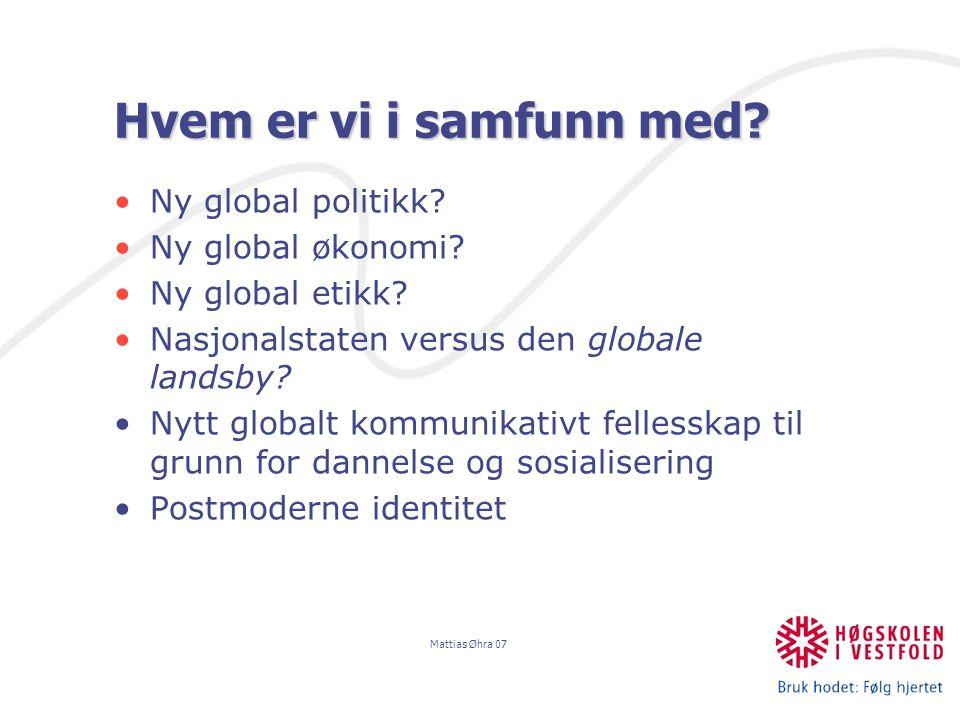 Mattias Øhra 07 Hvem er vi i samfunn med. Ny global politikk.