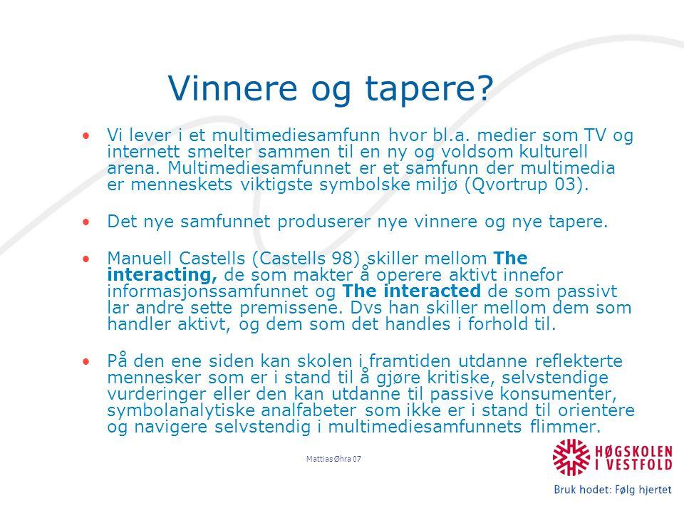 Mattias Øhra 07 Vinnere og tapere. Vi lever i et multimediesamfunn hvor bl.a.